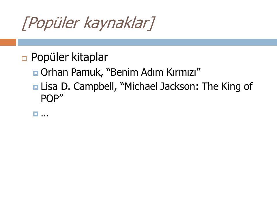 """[Popüler kaynaklar]  Popüler kitaplar  Orhan Pamuk, """"Benim Adım Kırmızı""""  Lisa D. Campbell, """"Michael Jackson: The King of POP""""  …"""