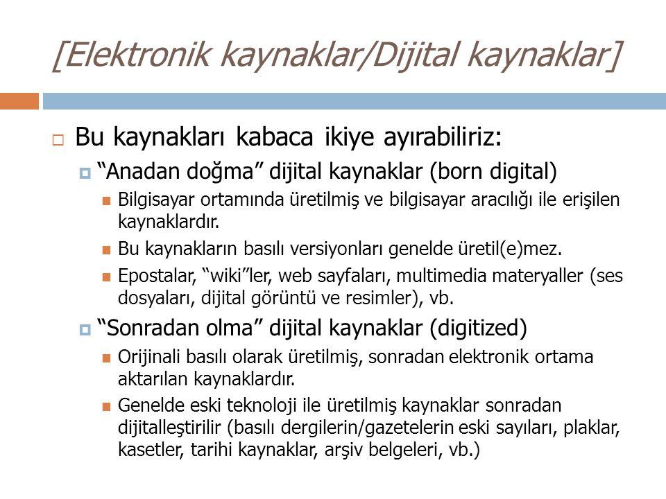 """[Elektronik kaynaklar/Dijital kaynaklar]  Bu kaynakları kabaca ikiye ayırabiliriz:  """"Anadan doğma"""" dijital kaynaklar (born digital) Bilgisayar ortam"""