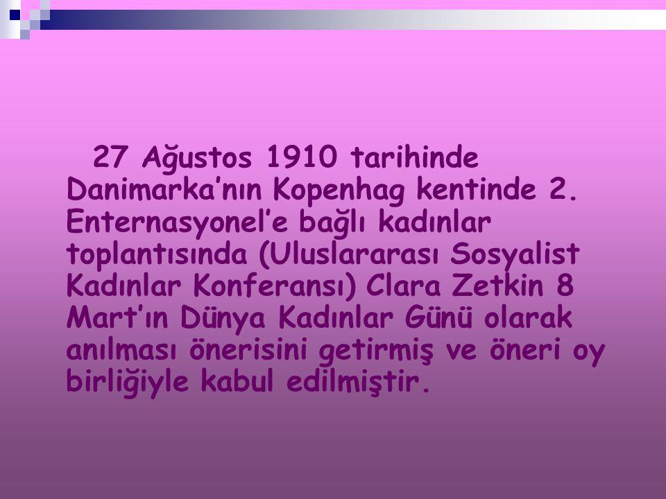 27 Ağustos 1910 tarihinde Danimarka'nın Kopenhag kentinde 2. Enternasyonel'e bağlı kadınlar toplantısında (Uluslararası Sosyalist Kadınlar Konferansı)