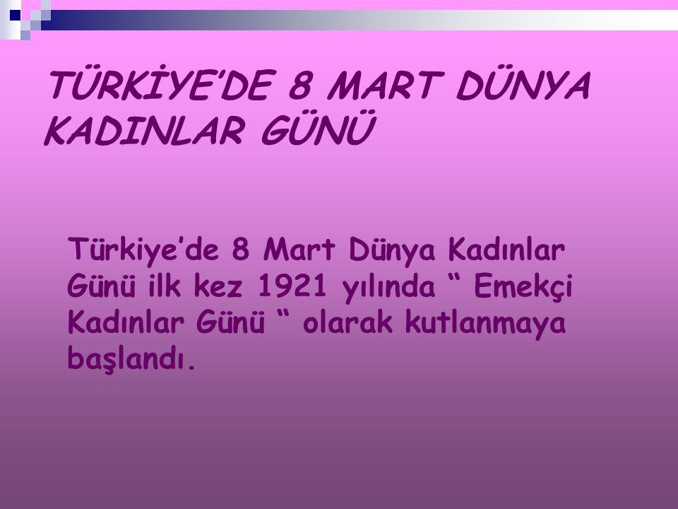 """TÜRKİYE'DE 8 MART DÜNYA KADINLAR GÜNÜ Türkiye'de 8 Mart Dünya Kadınlar Günü ilk kez 1921 yılında """" Emekçi Kadınlar Günü """" olarak kutlanmaya başlandı."""