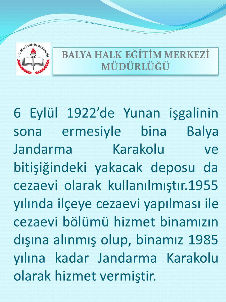 6 Eylül 1922'de Yunan işgalinin sona ermesiyle bina Balya Jandarma Karakolu ve bitişiğindeki yakacak deposu da cezaevi olarak kullanılmıştır.1955 yılı