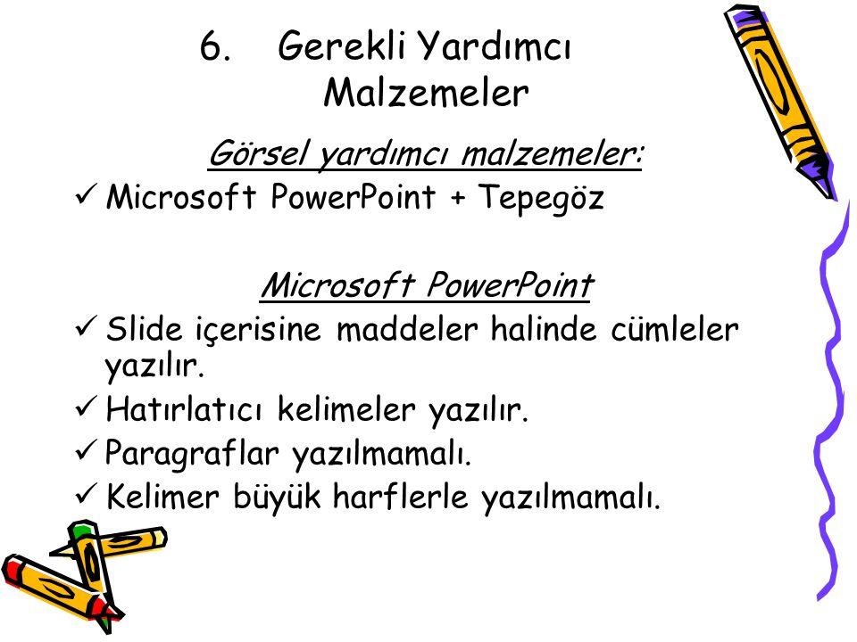 6.Gerekli Yardımcı Malzemeler Görsel yardımcı malzemeler: Microsoft PowerPoint + Tepegöz Microsoft PowerPoint Slide içerisine maddeler halinde cümlele