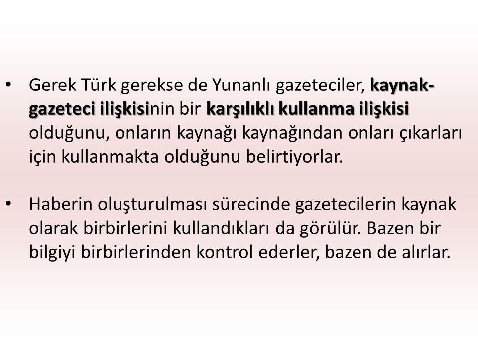 kaynak- gazeteci ilişkisi karşılıklı kullanma ilişkisi Gerek Türk gerekse de Yunanlı gazeteciler, kaynak- gazeteci ilişkisinin bir karşılıklı kullanma