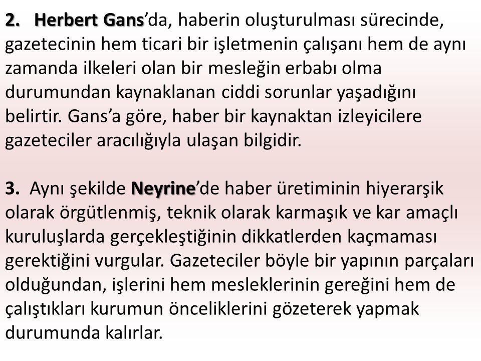 2. Herbert Gans 2. Herbert Gans'da, haberin oluşturulması sürecinde, gazetecinin hem ticari bir işletmenin çalışanı hem de aynı zamanda ilkeleri olan