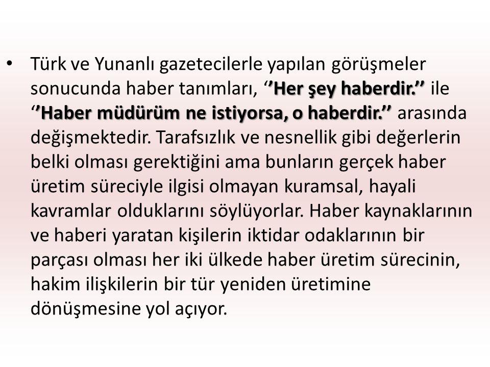 'Her şey haberdir.'' 'Haber müdürüm ne istiyorsa, o haberdir.'' Türk ve Yunanlı gazetecilerle yapılan görüşmeler sonucunda haber tanımları, ''Her şey