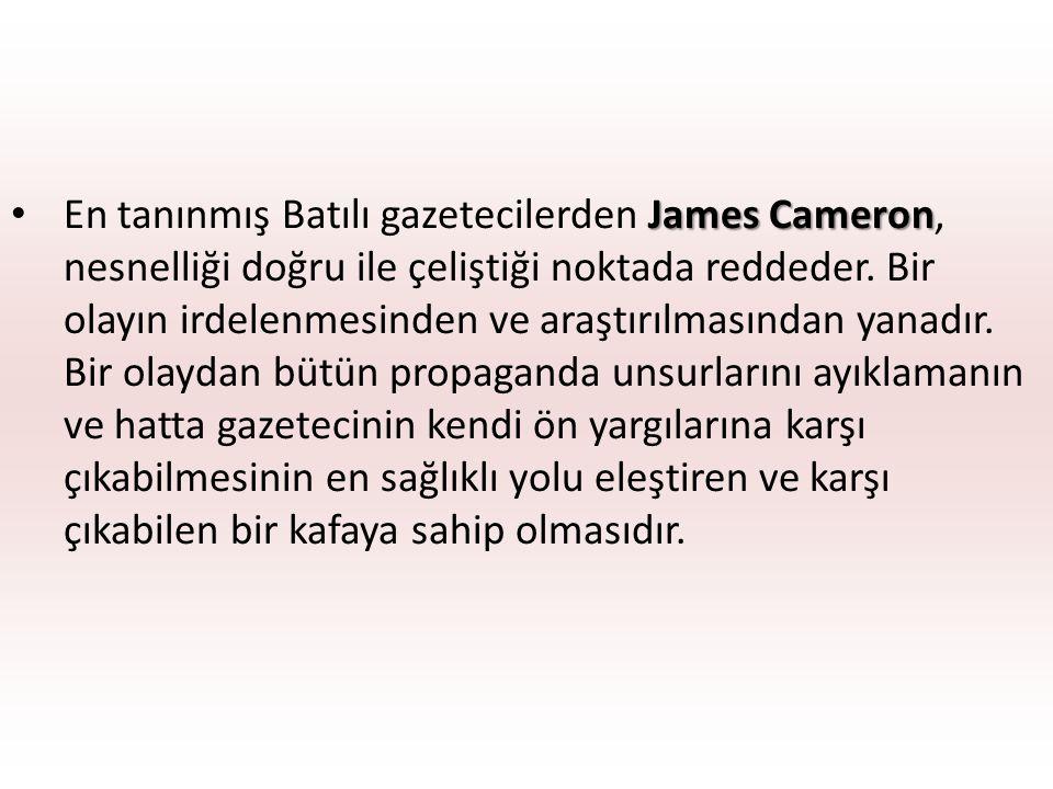 James Cameron En tanınmış Batılı gazetecilerden James Cameron, nesnelliği doğru ile çeliştiği noktada reddeder. Bir olayın irdelenmesinden ve araştırı