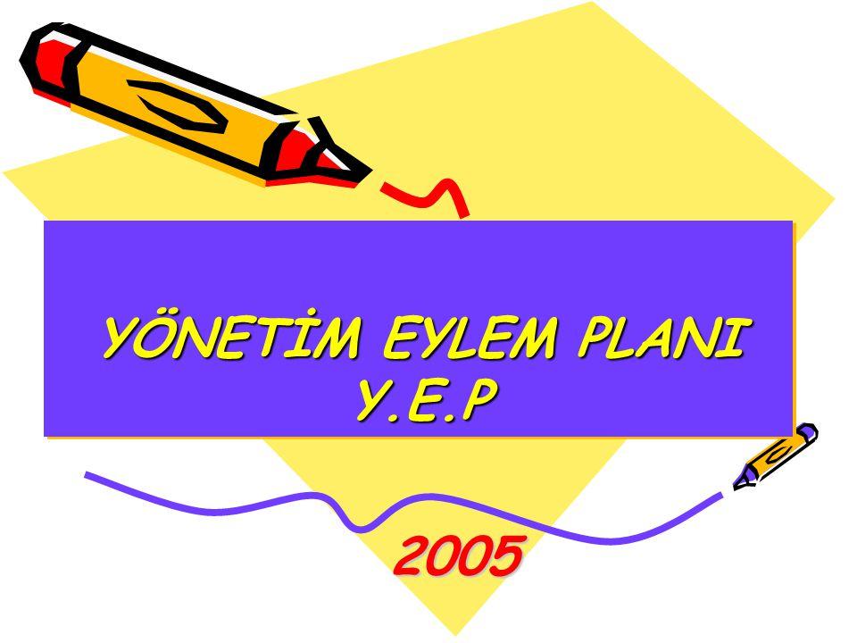 YÖNETİM EYLEM PLANI Y.E.P 2005 2005