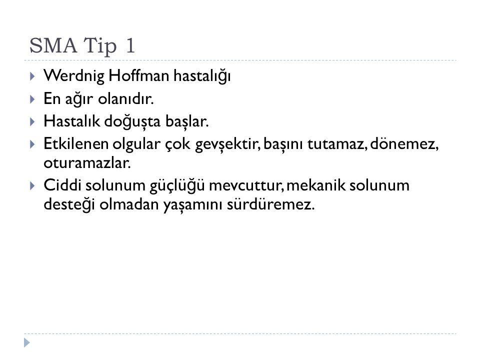 SMA Tip 1  Werdnig Hoffman hastalı ğ ı  En a ğ ır olanıdır.