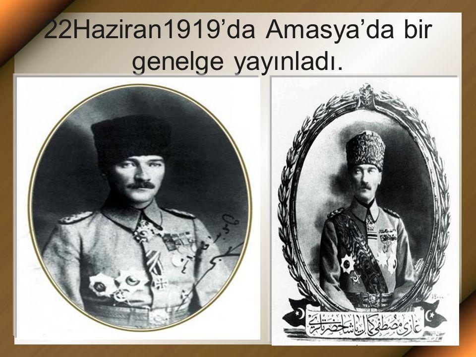 22Haziran1919'da Amasya'da bir genelge yayınladı.