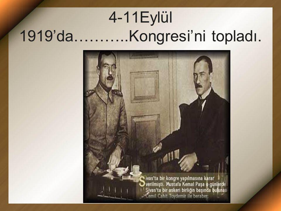 4-11Eylül 1919'da………..Kongresi'ni topladı.
