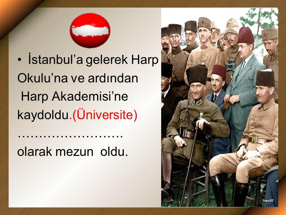 İstanbul'a gelerek Harp Okulu'na ve ardından Harp Akademisi'ne kaydoldu.(Üniversite) …………………….