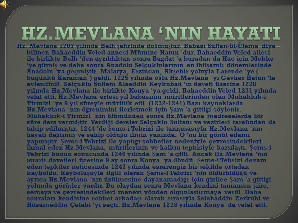 Hz. Mevlana 1207 yılında Belh ş ehrinde do ğ mu ş tur. Babası Sultan-ül-Ülema diye bilinen Bahaeddin Veled annesi Mümine Hatun 'dur. Bahaeddin Veled a