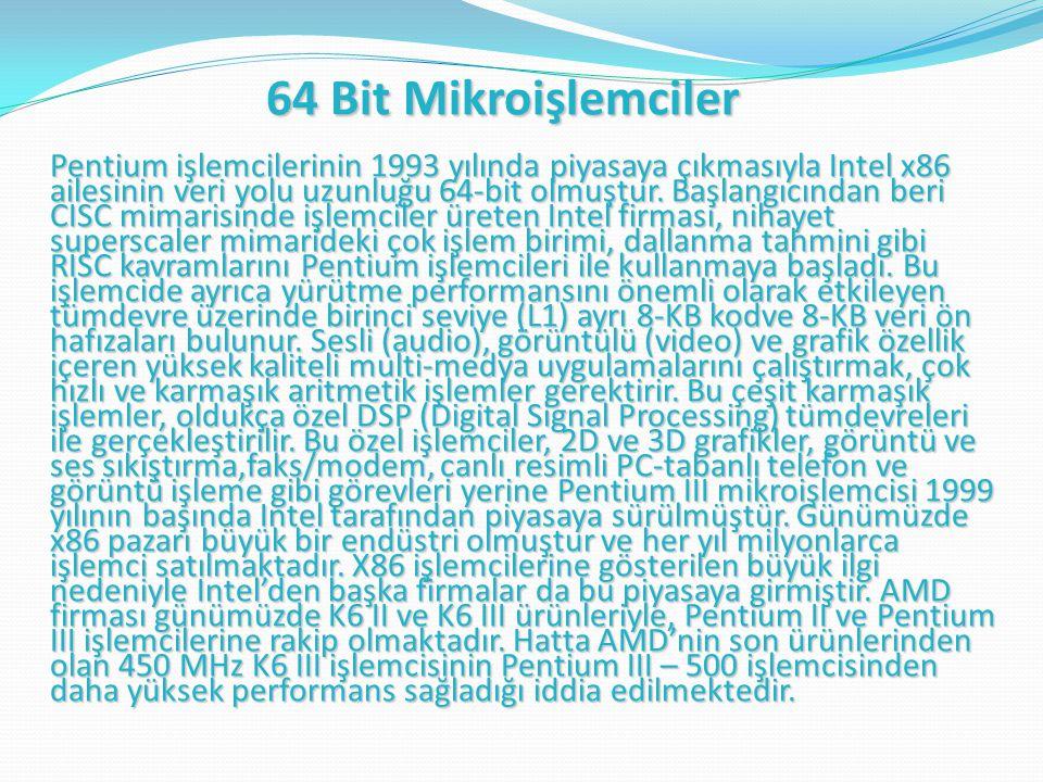 64 Bit Mikroişlemciler Pentium işlemcilerinin 1993 yılında piyasaya çıkmasıyla Intel x86 ailesinin veri yolu uzunluğu 64-bit olmuştur.
