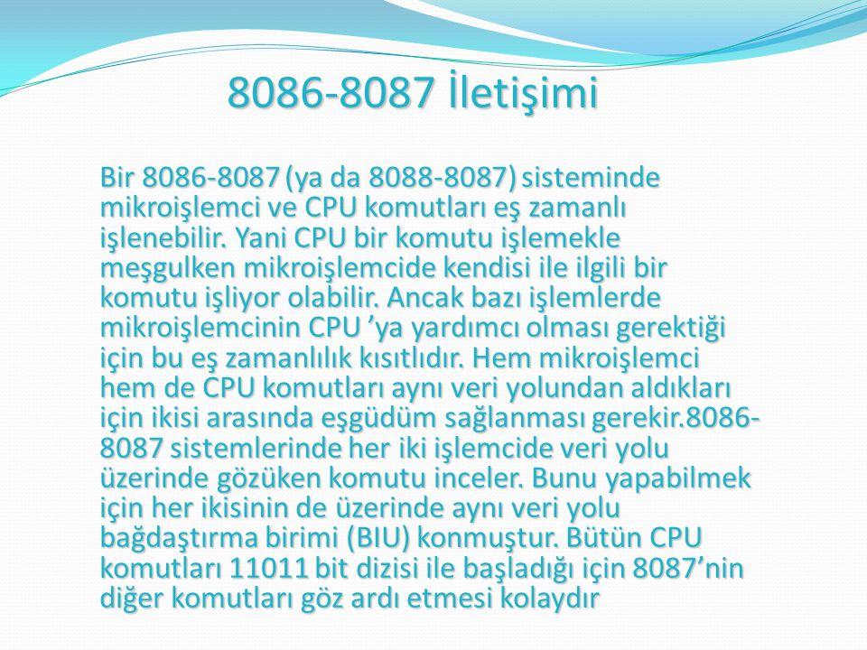 8086-8087 İletişimi Bir 8086-8087 (ya da 8088-8087) sisteminde mikroişlemci ve CPU komutları eş zamanlı işlenebilir.