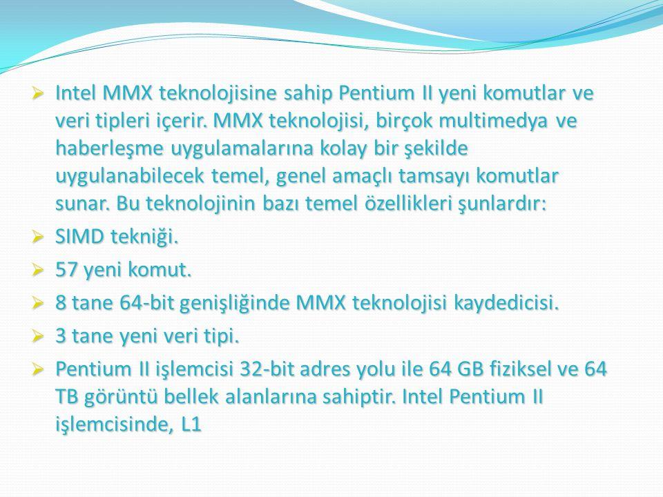  Intel MMX teknolojisine sahip Pentium II yeni komutlar ve veri tipleri içerir.