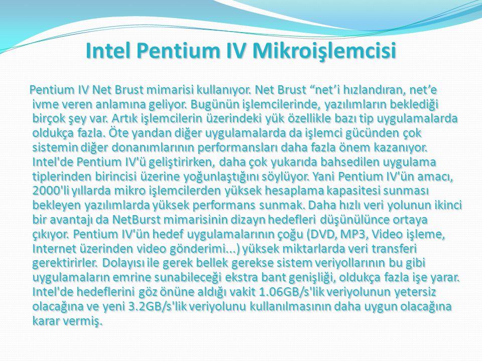 Intel Pentium IV Mikroişlemcisi Pentium IV Net Brust mimarisi kullanıyor.