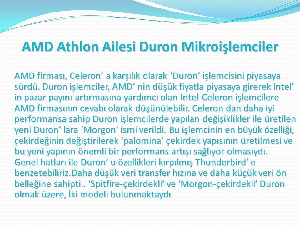 AMD Athlon Ailesi Duron Mikroişlemciler AMD firması, Celeron' a karşılık olarak 'Duron' işlemcisini piyasaya sürdü.
