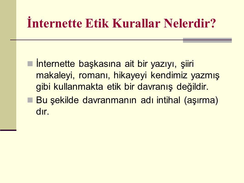 İnternette Etik Kurallar Nelerdir? İnternette başkasına ait bir yazıyı, şiiri makaleyi, romanı, hikayeyi kendimiz yazmış gibi kullanmakta etik bir dav