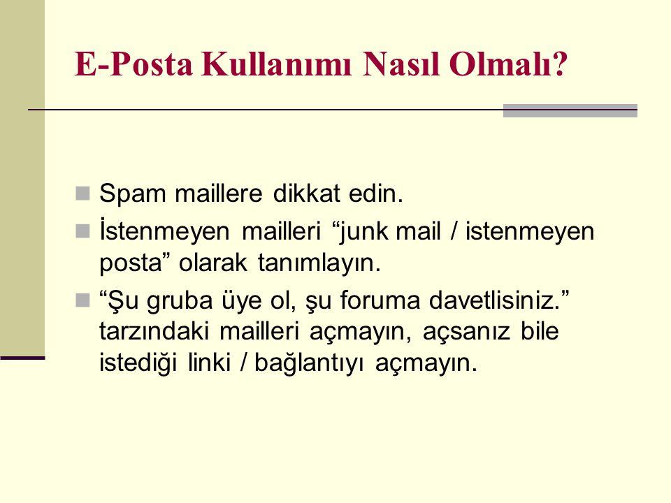 """E-Posta Kullanımı Nasıl Olmalı? Spam maillere dikkat edin. İstenmeyen mailleri """"junk mail / istenmeyen posta"""" olarak tanımlayın. """"Şu gruba üye ol, şu"""