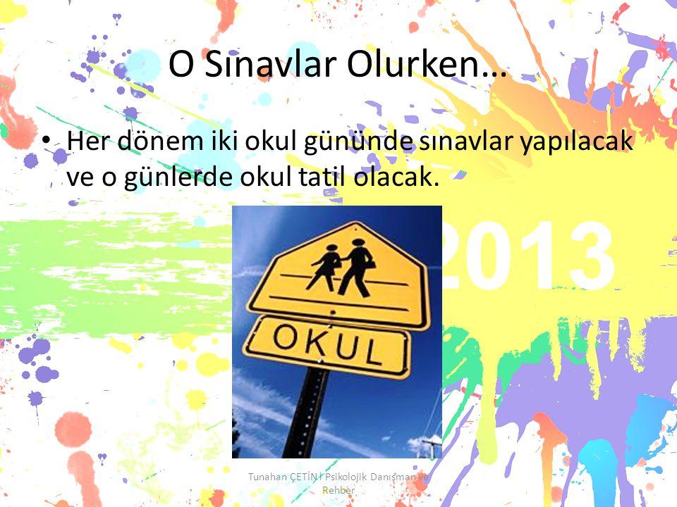 O Sınavlar Olurken… Her dönem iki okul gününde sınavlar yapılacak ve o günlerde okul tatil olacak.