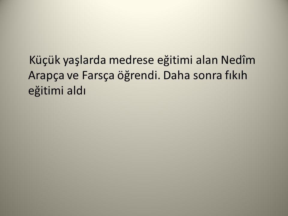 Küçük yaşlarda medrese eğitimi alan Nedîm Arapça ve Farsça öğrendi. Daha sonra fıkıh eğitimi aldı