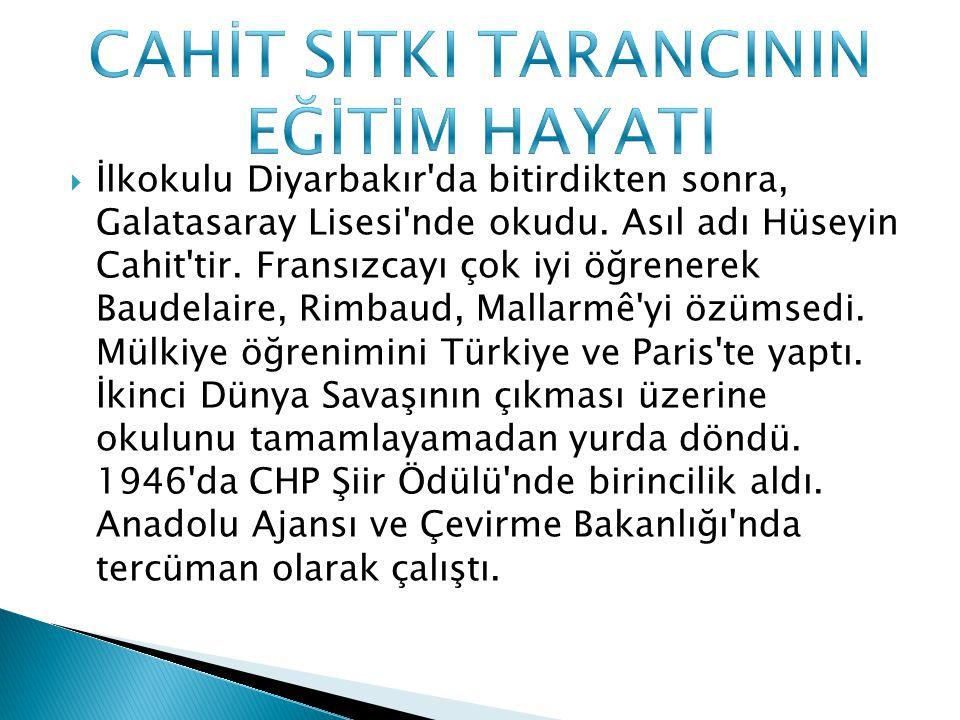  İlkokulu Diyarbakır'da bitirdikten sonra, Galatasaray Lisesi'nde okudu. Asıl adı Hüseyin Cahit'tir. Fransızcayı çok iyi öğrenerek Baudelaire, Rimbau