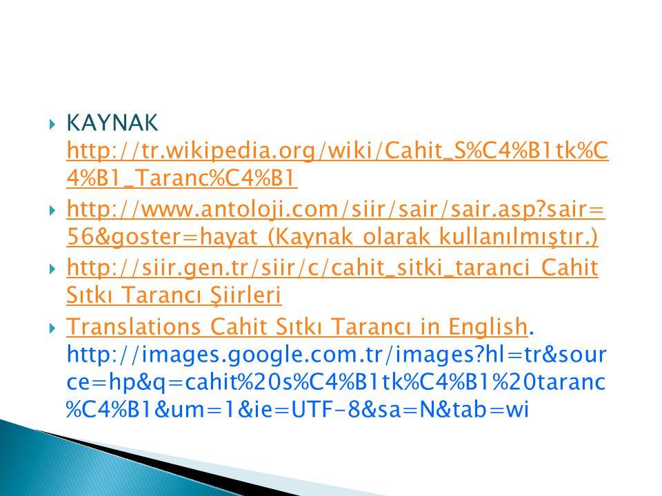  KAYNAK http://tr.wikipedia.org/wiki/Cahit_S%C4%B1tk%C 4%B1_Taranc%C4%B1 http://tr.wikipedia.org/wiki/Cahit_S%C4%B1tk%C 4%B1_Taranc%C4%B1  http://ww