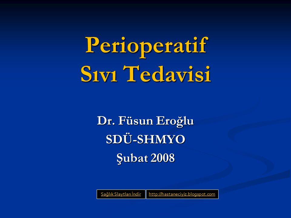 Perioperatif Sıvı Tedavisi Dr. Füsun Eroğlu SDÜ-SHMYO Şubat 2008 Sağlık Slaytları İndirhttp://hastaneciyiz.blogspot.com