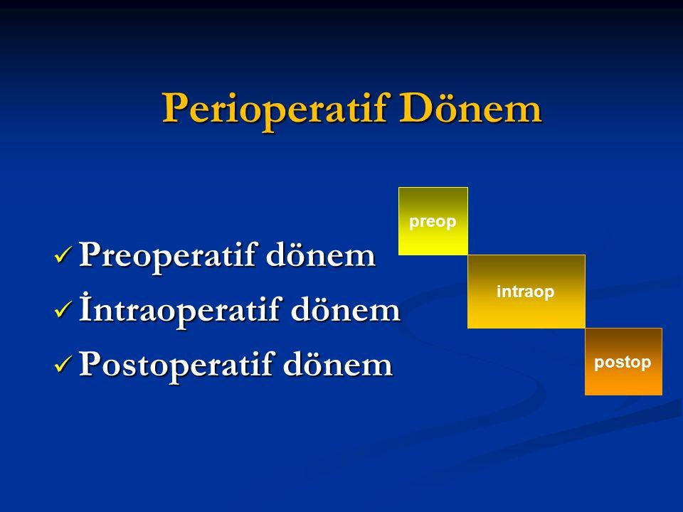 Perioperatif Dönem Preoperatif dönem Preoperatif dönem İntraoperatif dönem İntraoperatif dönem Postoperatif dönem Postoperatif dönem preop intraop pos