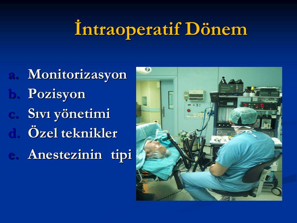 İntraoperatif Dönem a.Monitorizasyon b.Pozisyon c.Sıvı yönetimi d.Özel teknikler e.Anestezinin tipi