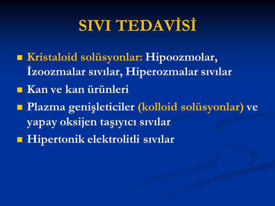 SIVI TEDAVİSİ Kristaloid solüsyonlar: Hipoozmolar, İzoozmalar sıvılar, Hiperozmalar sıvılar Kan ve kan ürünleri Plazma genişleticiler (kolloid solüsyo