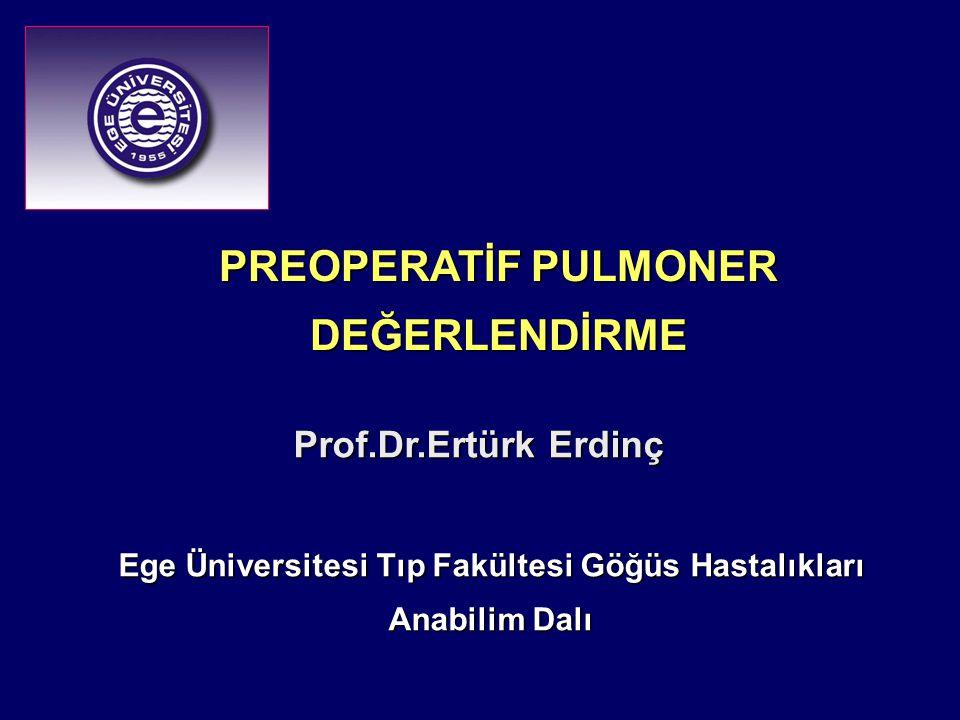 PREOPERATİF PULMONER DEĞERLENDİRME Prof.Dr.Ertürk Erdinç Prof.Dr.Ertürk Erdinç Ege Üniversitesi Tıp Fakültesi Göğüs Hastalıkları Anabilim Dalı