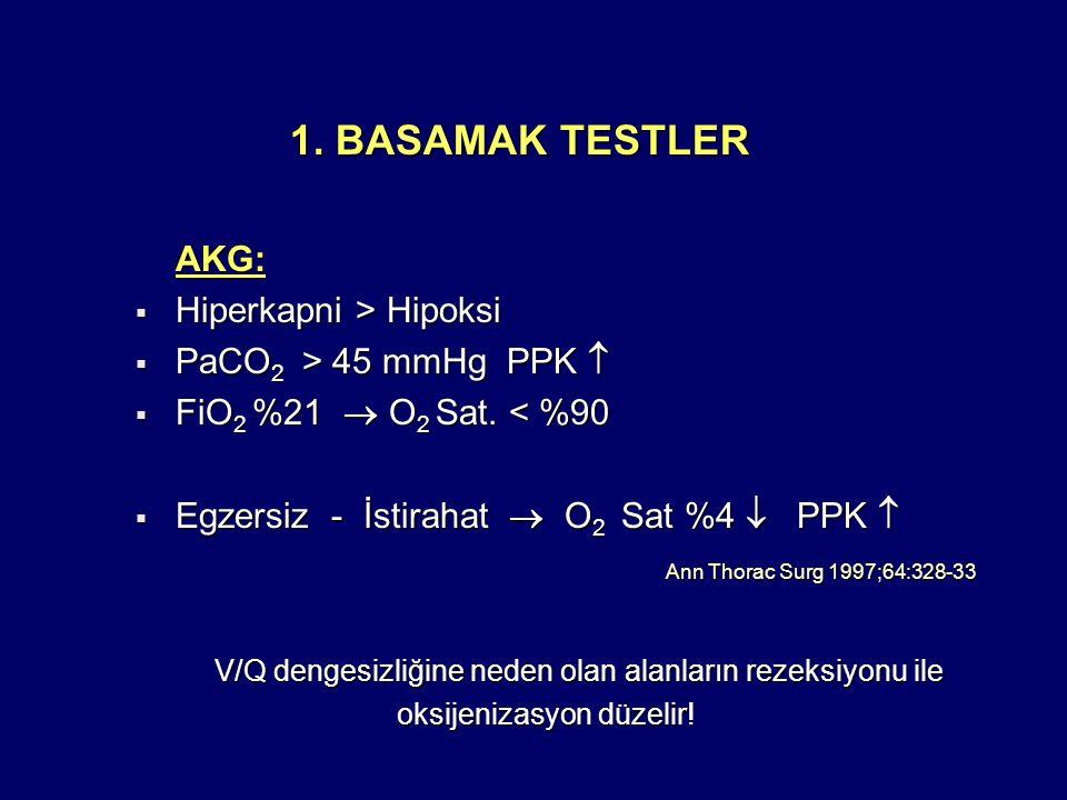 1.BASAMAK TESTLER AKG:  Hiperkapni > Hipoksi  PaCO 2 > 45 mmHg PPK   FiO 2 %21  O 2 Sat.