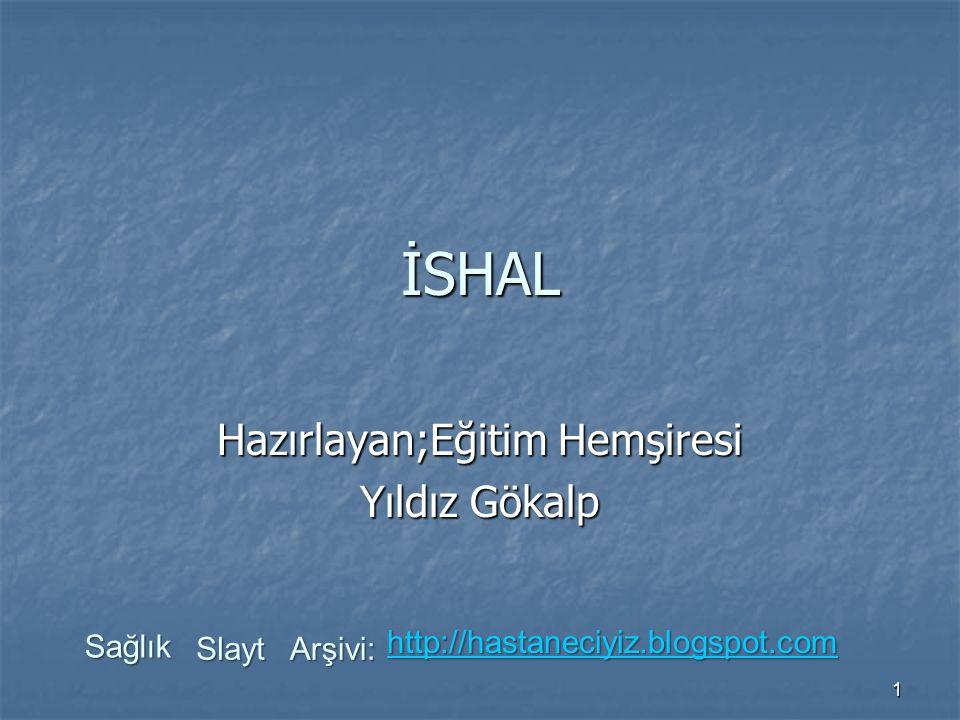 1 İSHAL Hazırlayan;Eğitim Hemşiresi Yıldız Gökalp Sağlık Slayt Arşivi: http://hastaneciyiz.blogspot.com