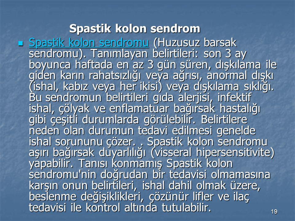 19 Spastik kolon sendrom Spastik kolon sendrom Spastik kolon sendromu (Huzusuz barsak sendromu). Tanımlayan belirtileri: son 3 ay boyunca haftada en a