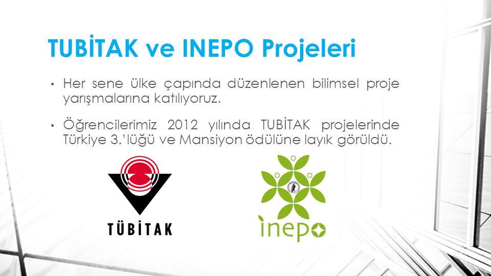 TUBİTAK ve INEPO Projeleri Her sene ülke çapında düzenlenen bilimsel proje yarışmalarına katılıyoruz.