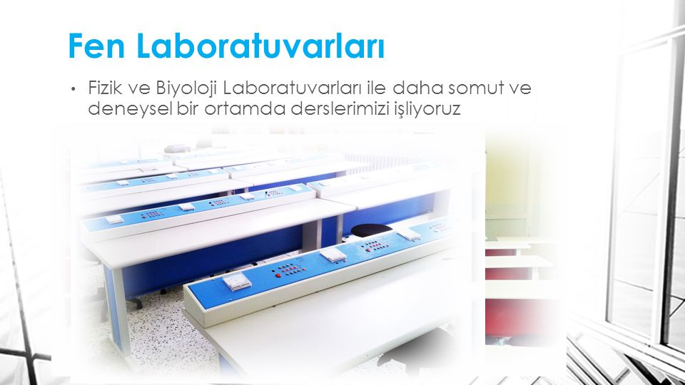 Fen Laboratuvarları Fizik ve Biyoloji Laboratuvarları ile daha somut ve deneysel bir ortamda derslerimizi işliyoruz
