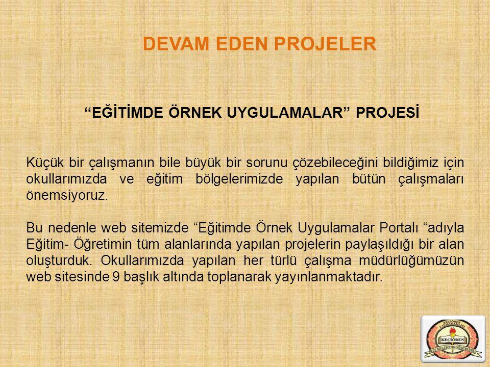 """DEVAM EDEN PROJELER """"EĞİTİMDE ÖRNEK UYGULAMALAR"""" PROJESİ Küçük bir çalışmanın bile büyük bir sorunu çözebileceğini bildiğimiz için okullarımızda ve eğ"""