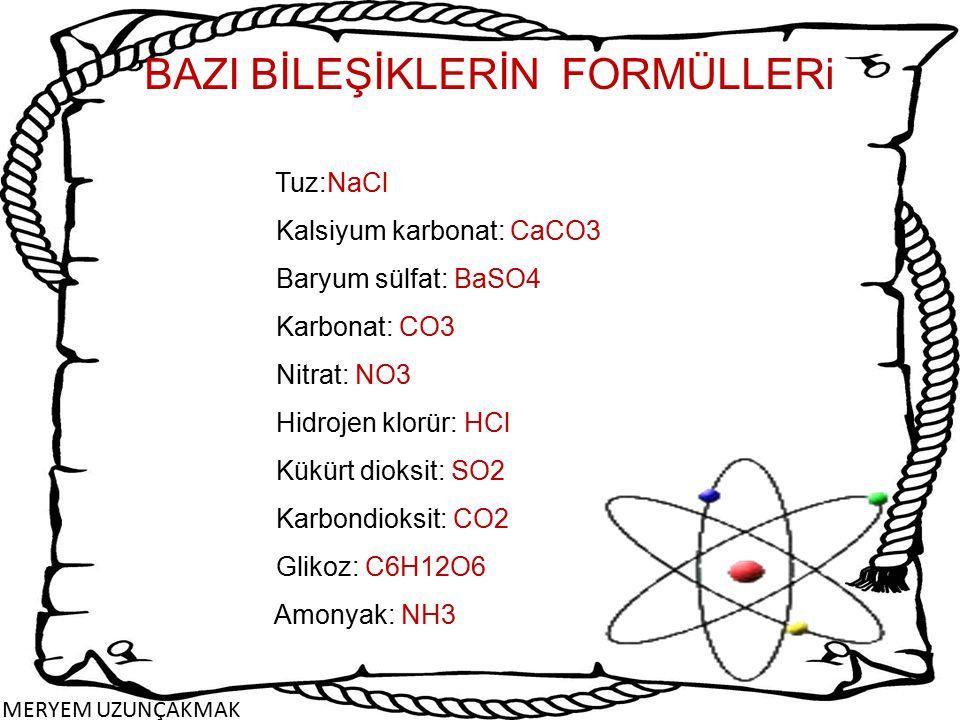 BAZI BİLEŞİKLERİN FORMÜLLERi Tuz:NaCl Kalsiyum karbonat: CaCO3 Baryum sülfat: BaSO4 Karbonat: CO3 Nitrat: NO3 Hidrojen klorür: HCl Kükürt dioksit: SO2