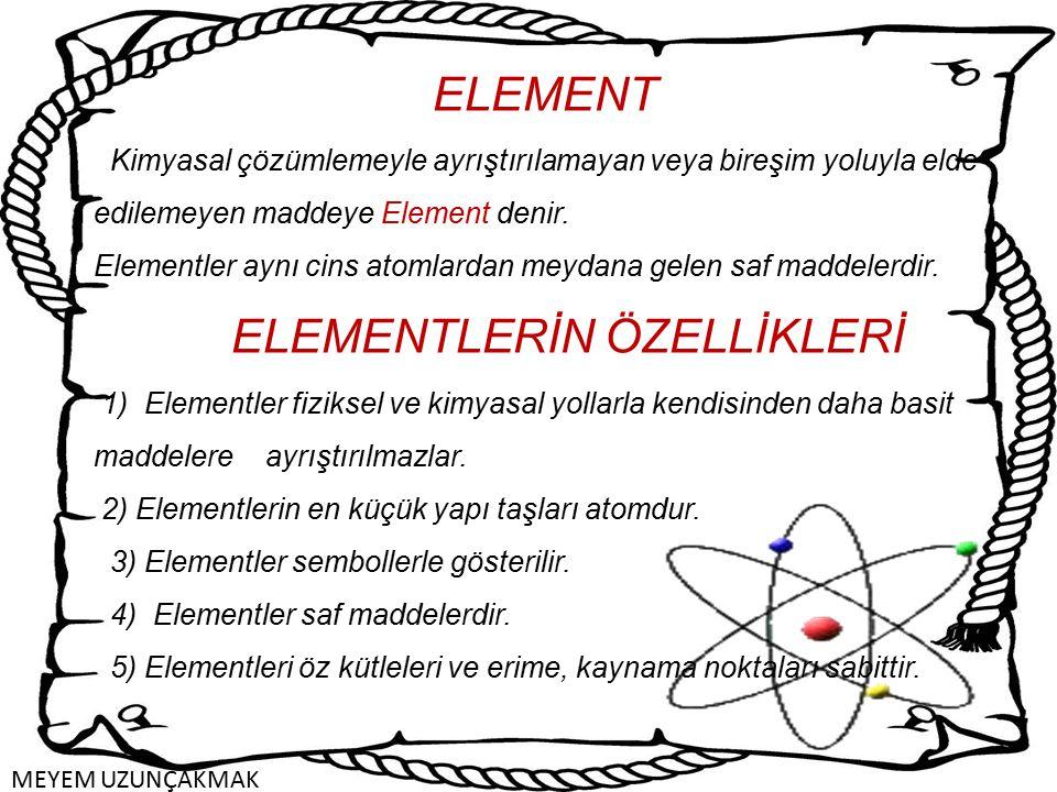 ELEMENT Kimyasal çözümlemeyle ayrıştırılamayan veya bireşim yoluyla elde edilemeyen maddeye Element denir. Elementler aynı cins atomlardan meydana gel