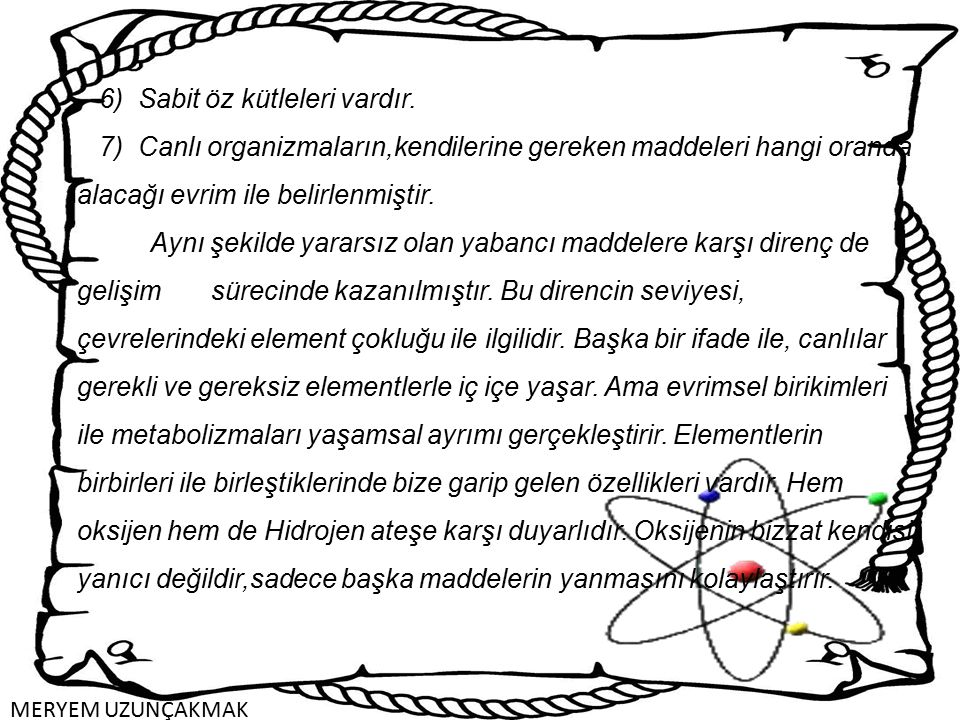 6) Sabit öz kütleleri vardır. 7) Canlı organizmaların,kendilerine gereken maddeleri hangi oranda alacağı evrim ile belirlenmiştir. Aynı şekilde yarars