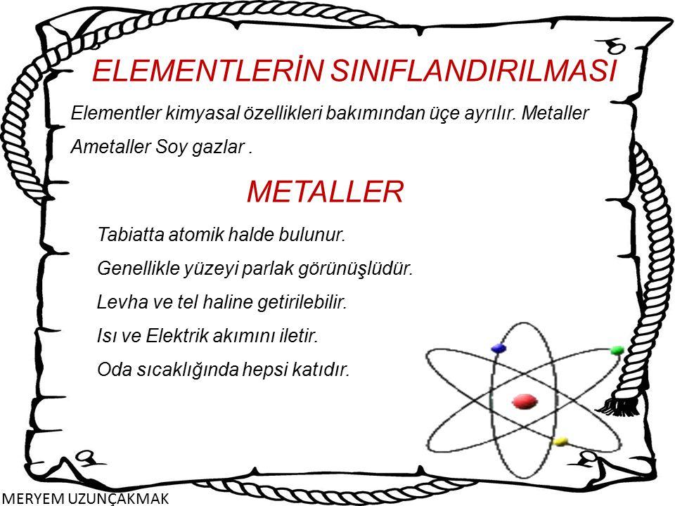 ELEMENTLERİN SINIFLANDIRILMASI Elementler kimyasal özellikleri bakımından üçe ayrılır. Metaller Ametaller Soy gazlar. METALLER Tabiatta atomik halde b