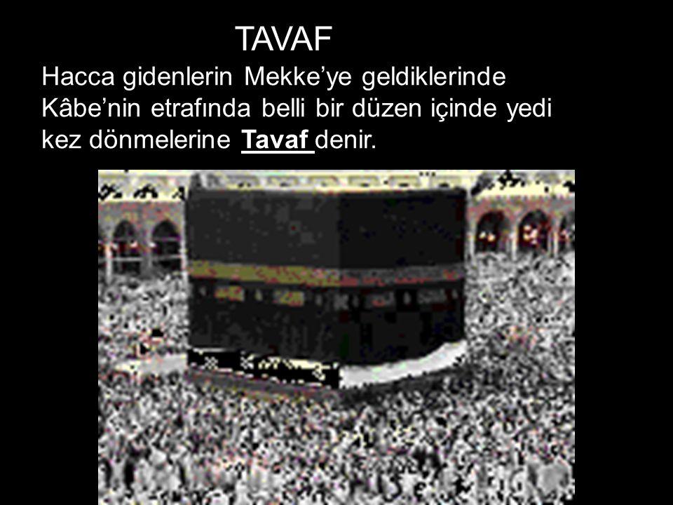 Hacca gidenlerin Mekke'ye geldiklerinde Kâbe'nin etrafında belli bir düzen içinde yedi kez dönmelerine Tavaf denir. TAVAF