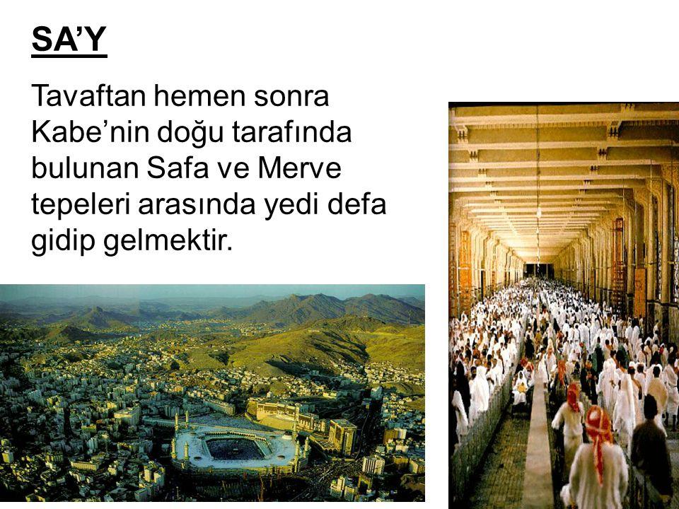 SA'Y Tavaftan hemen sonra Kabe'nin doğu tarafında bulunan Safa ve Merve tepeleri arasında yedi defa gidip gelmektir.