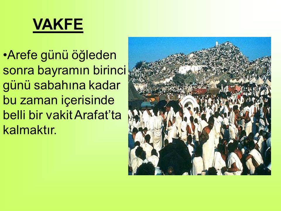VAKFE Arefe günü öğleden sonra bayramın birinci günü sabahına kadar bu zaman içerisinde belli bir vakit Arafat'ta kalmaktır.