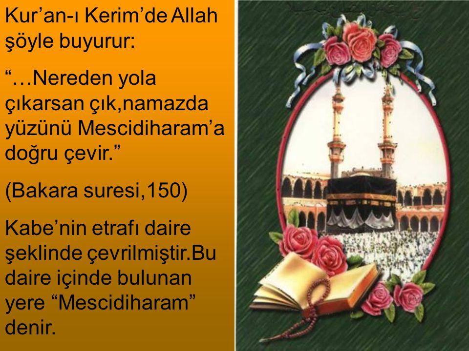 """Kur'an-ı Kerim'de Allah şöyle buyurur: """"…Nereden yola çıkarsan çık,namazda yüzünü Mescidiharam'a doğru çevir."""" (Bakara suresi,150) Kabe'nin etrafı dai"""