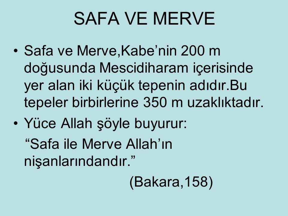 SAFA VE MERVE Safa ve Merve,Kabe'nin 200 m doğusunda Mescidiharam içerisinde yer alan iki küçük tepenin adıdır.Bu tepeler birbirlerine 350 m uzaklıkta