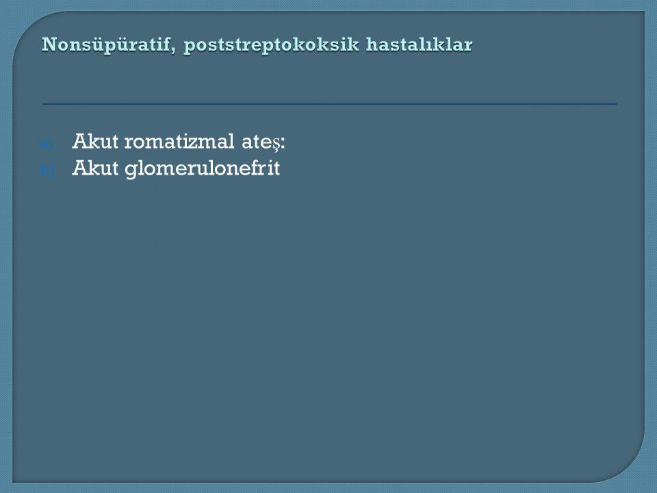 a) Akut romatizmal ate ş : b) Akut glomerulonefrit