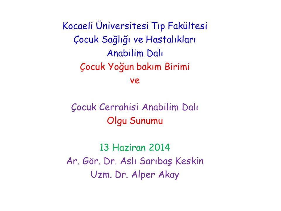 Kocaeli Üniversitesi Tıp Fakültesi Çocuk Sağlığı ve Hastalıkları Anabilim Dalı Çocuk Yoğun bakım Birimi ve Çocuk Cerrahisi Anabilim Dalı Olgu Sunumu 1