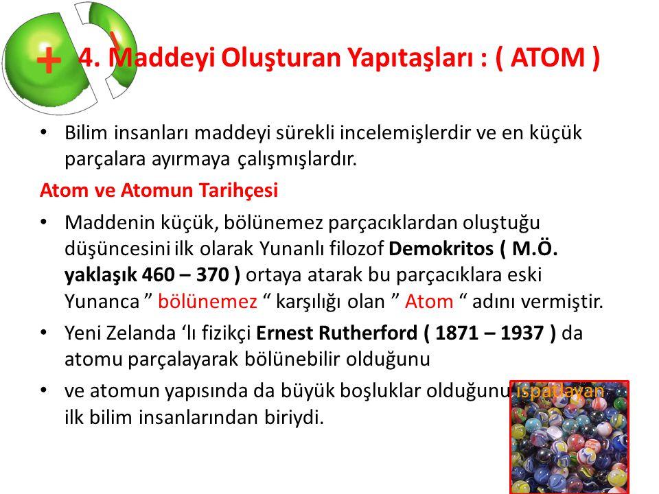 4. Maddeyi Oluşturan Yapıtaşları : ( ATOM ) Bilim insanları maddeyi sürekli incelemişlerdir ve en küçük parçalara ayırmaya çalışmışlardır. Atom ve Ato